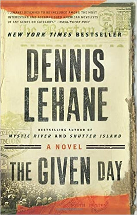 The Given Day By: Dennis Lehane
