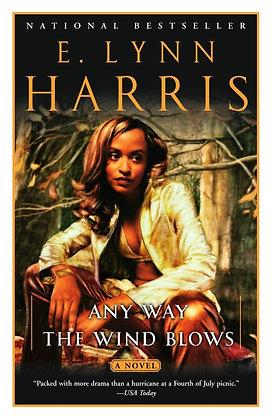 Any Way The Wind Blows By: E Lynn Harris