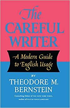 The Careful Writer By: Theodore Bernstein