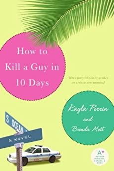 How to Kill a Guy in 10 Days By: Kayla Perrin & Brenda Mott