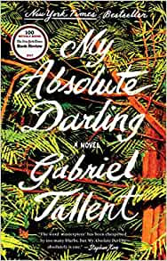 My Absolute Darling By: Gabriel Tallent