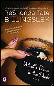 What's Done In The Dark By: ReShonda Tate Billingsley