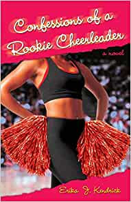 Confessions of a Rookie Cheerleader By: Erika J. Kendrick
