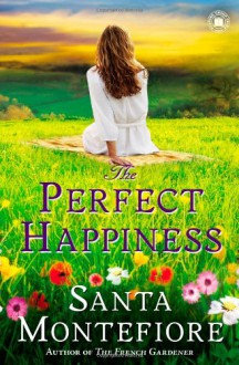 The Perfect Happiness By: Santa Montefiore