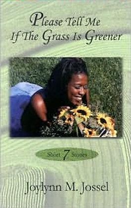 Please Tell Me if the Grass is Greener By: Joylynn M. Jossel