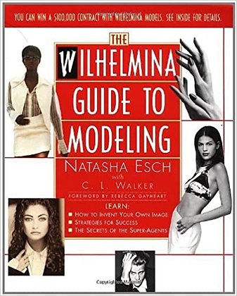 The Wilhelmina Guide To Modeling By: Natasha Esch