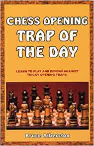 Chess Opening Trap of The Day By: Bruce Albertson