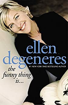 The Funny Thing Is... By: Ellen Degeneres