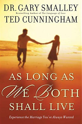 As Long As We Both Shall Live By: Dr. Gary Smalley & Ted Cunningham