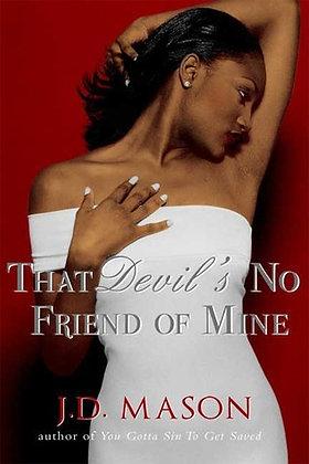 That Devil's No Friend of Mine By: J. D. Mason