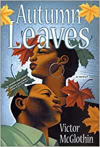 Autumn Leaves By: Victor McGlothin