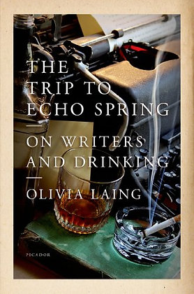 The Trip to Echo Spring - On Writers and Drinking By: Olivia Laing