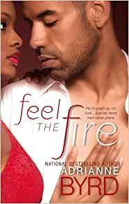 Feel The Fire By: Adrianne Byrd