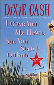 I Gave You My Heart, but You Sold It Online By: Dixie Cash