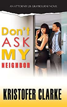 Don't Ask My Neighbor By: Kristofer Clarke