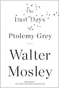 The Last Days of Ptolemy Grey By: Walter Mosley