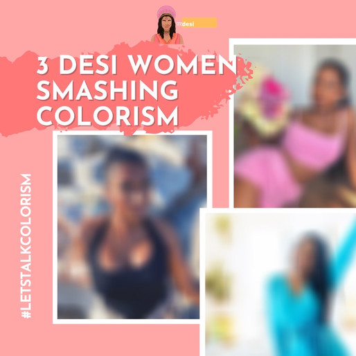 3 Desi Women that are Smashing Colorism