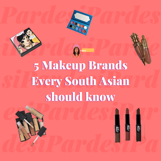 5 Makeup Brands Every South Asian should know