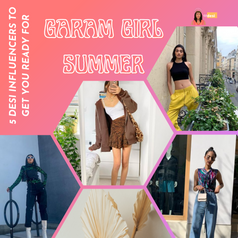 5 Desi Influencers to Get You Ready for Garam Girl Summer