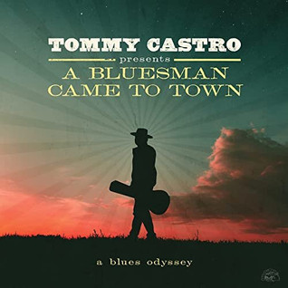 Tommy Castro - A Bluesman Came To Town