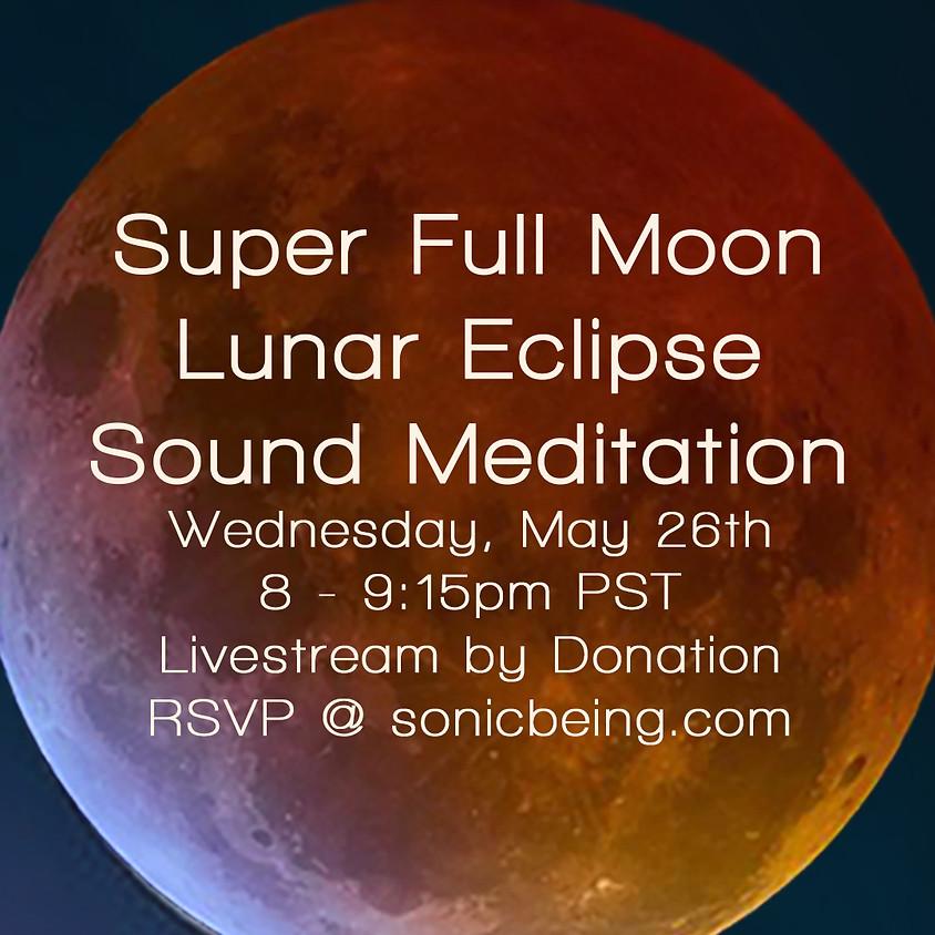 Super Full Moon Lunar Eclipse Sound Meditation Livestream