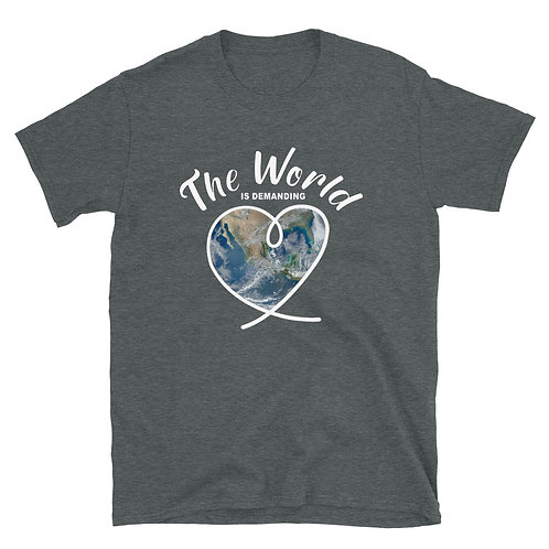 The World is demanding LOVE - Short-Sleeve Unisex T-Shirt