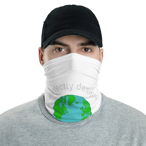 Our world is perfectly designed. Neck Gaiter