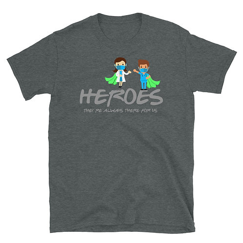 Heroes - They are there for us. - Short-Sleeve Unisex T-Shirt