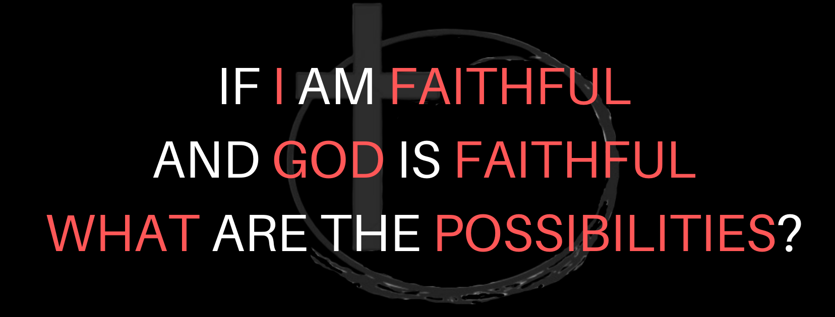 IF I AM FAITHFUL AND GOD IS FAITHFUL WHA