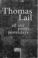 Thomas Lail: All Our Pretty Yesterdays, 100for10/Melville Design, Munich 2015 Essays by Elana Bernard, Amy Griffin, Tara Fracalossi