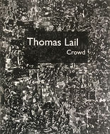 Thomas Lail: Crowd soundBarn Press 2015 essay by Amy Griffin