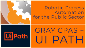 Gray CPAs + UiPath = Robotic Process Automation (RPA) for the Public Sector