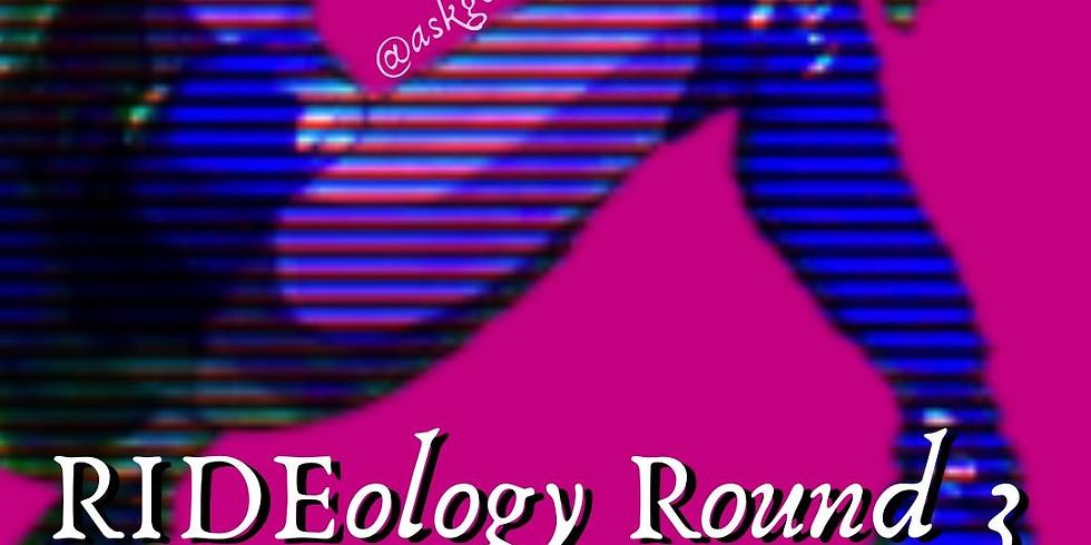 RIDEology Round 3