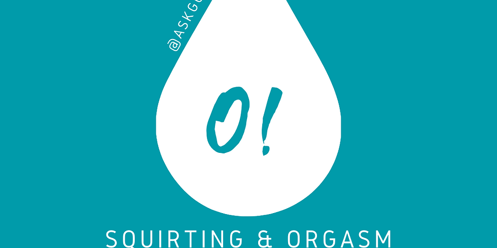 O! Squirting & Orgasm Online Workshop