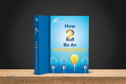 How 2 Be An Entrepreneur