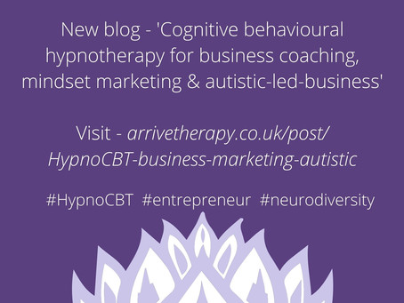 Cognitive behavioural hypnotherapy for business coaching, mindset marketing & autistic-led-business