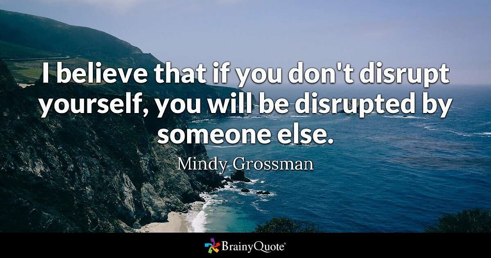 Look for businesses who disrupt themselves before someone else does.[