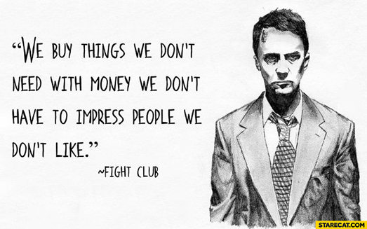 Pertinent quote by the famous movie fight club on why people buy expensive things