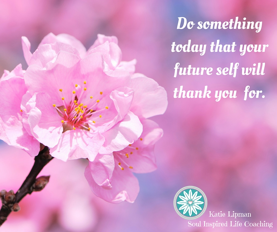 Do something today that your future self with thank you for.