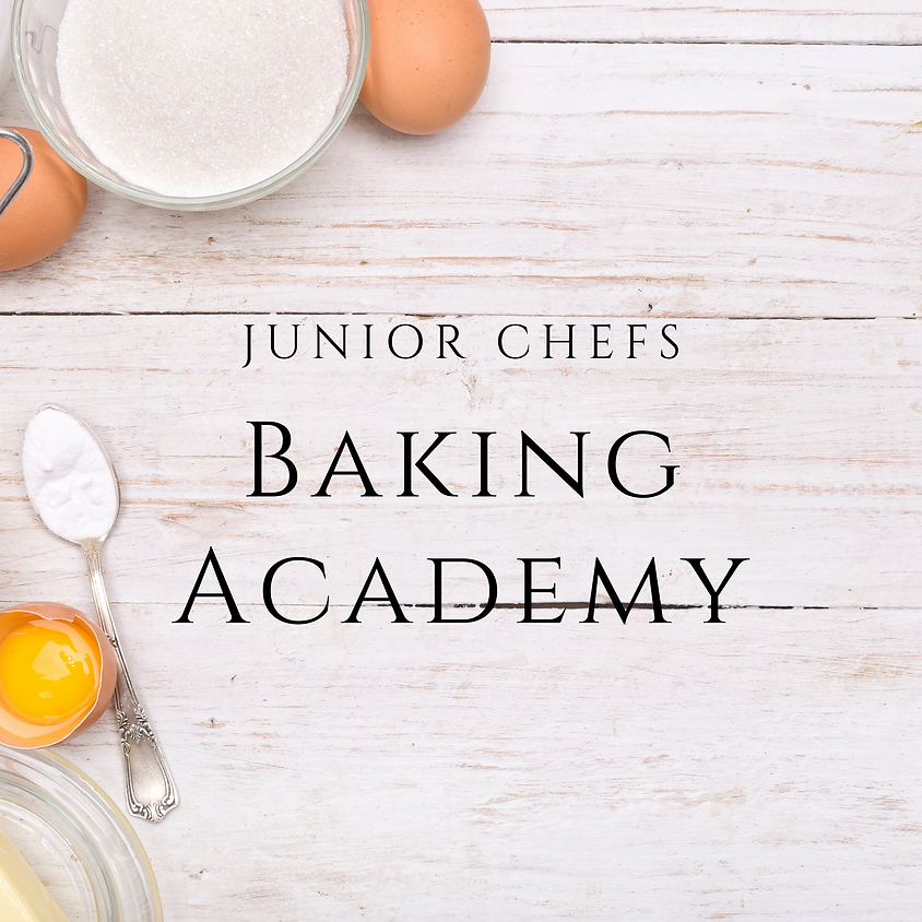 JUNIOR CHEFS Baking Academy (ages 10-14ish)