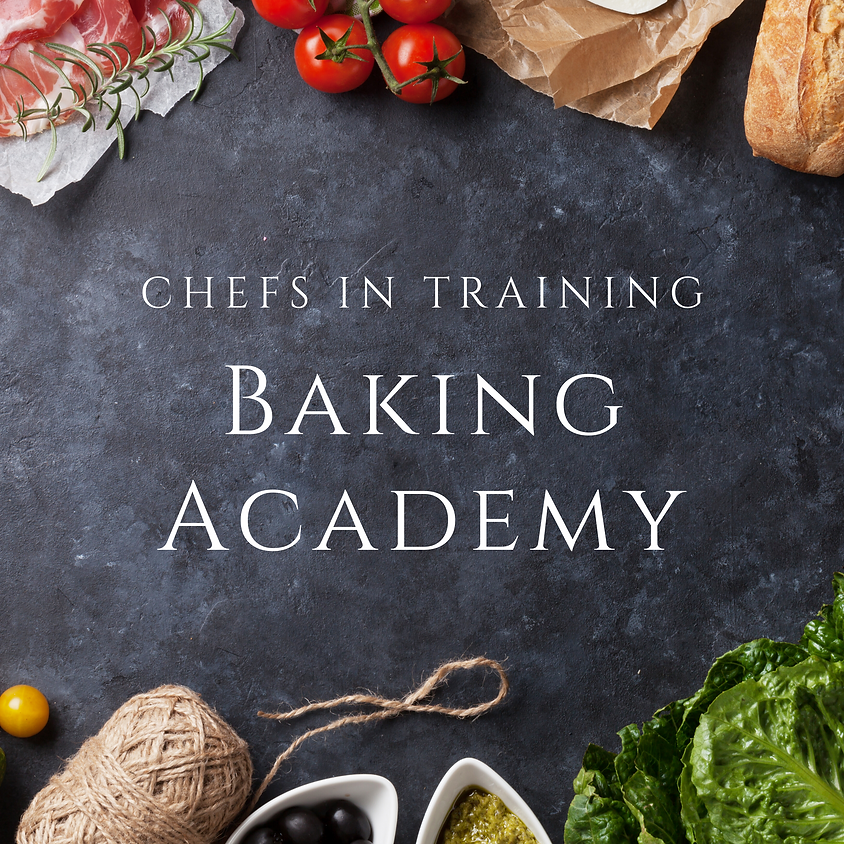 CHEFS IN TRAINING Baking Academy (ages 14-18ish)