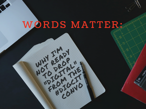 "Words Matter: Why I'm not ready to drop ""digital"" from the #DigCit conversation"