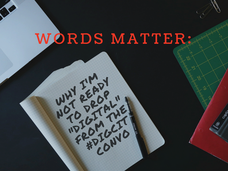 """Words Matter: Why I'm not ready to drop """"digital"""" from the #DigCit conversation"""