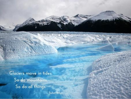 """""""Glaciers move in tides."""""""