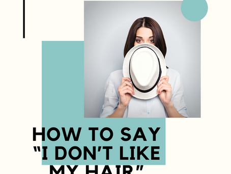 "How to say ""I don't like my hair."""