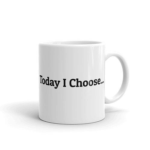 Today I Choose... Mug