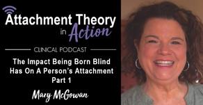 Mary McGowan: The Impact Being Born Blind Has On A Person's Attachment - Part 1