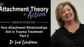 Dr. Lark Eshleman: How Attachment Relationships Aid in Trauma Treatment - Part 2