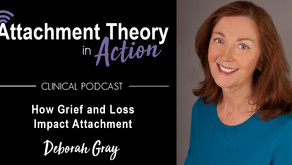Deborah Gray: How Grief and Loss Impact Attachment