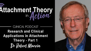 Dr. Robert S. Marvin: Research and Clinical Applications of Attachment Theory - Part 1